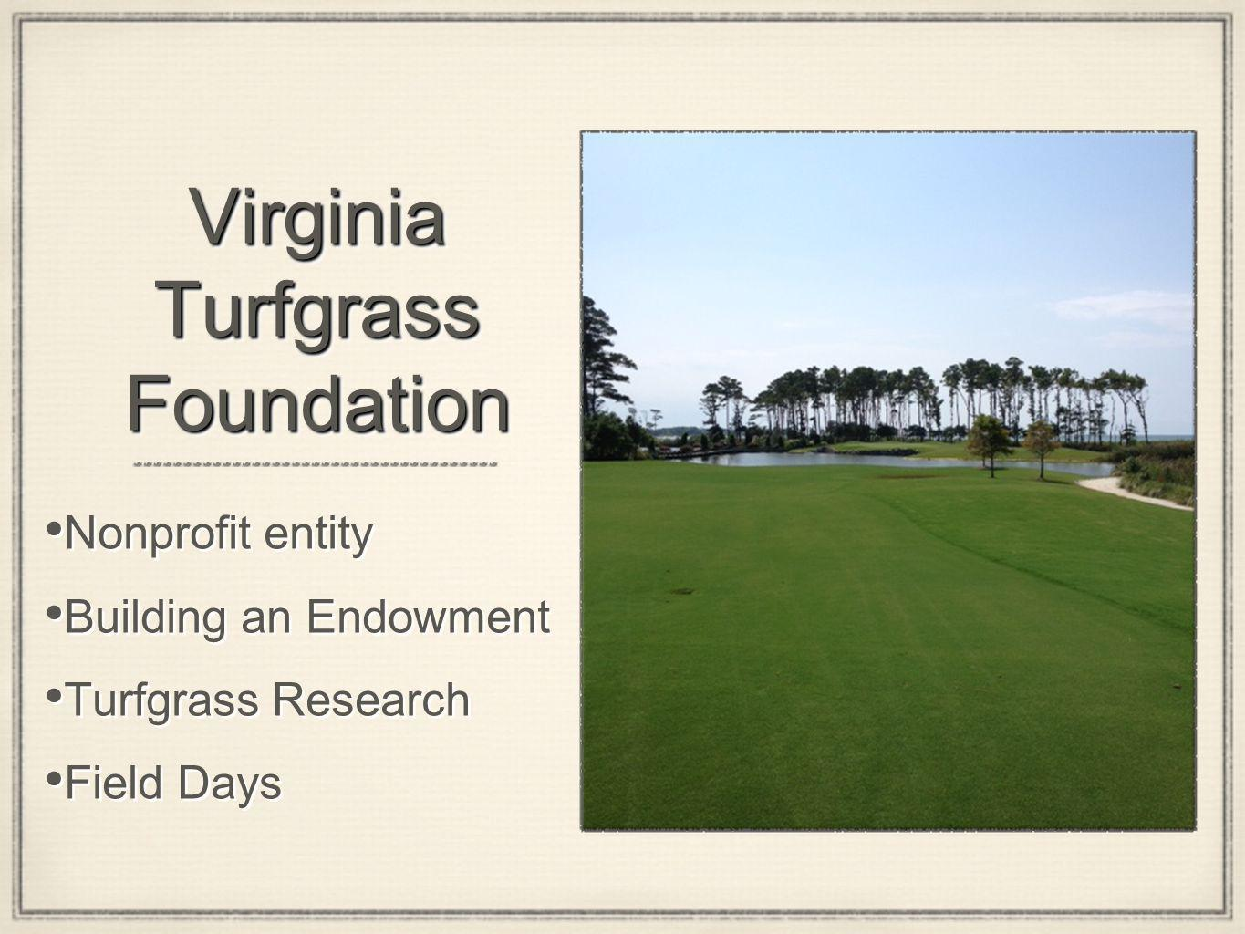 Virginia Turfgrass Foundation Nonprofit entity Building an Endowment Turfgrass Research Field Days Nonprofit entity Building an Endowment Turfgrass Research Field Days