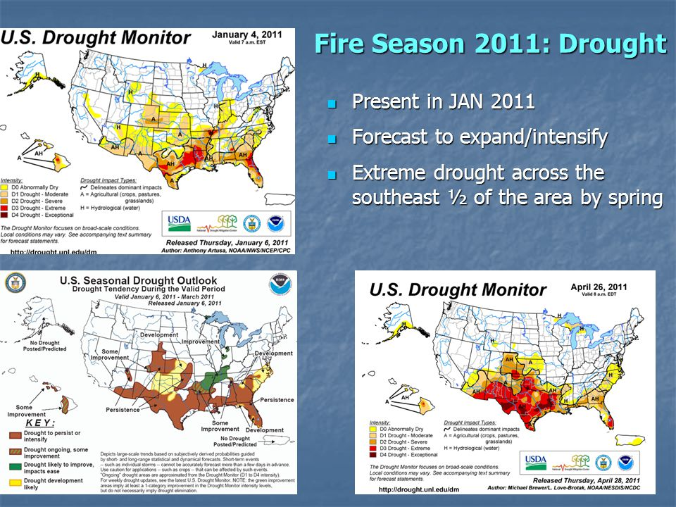 Fire Season 2011: Drought Present in JAN 2011 Present in JAN 2011 Forecast to expand/intensify Forecast to expand/intensify Extreme drought across the southeast ½ of the area by spring Extreme drought across the southeast ½ of the area by spring