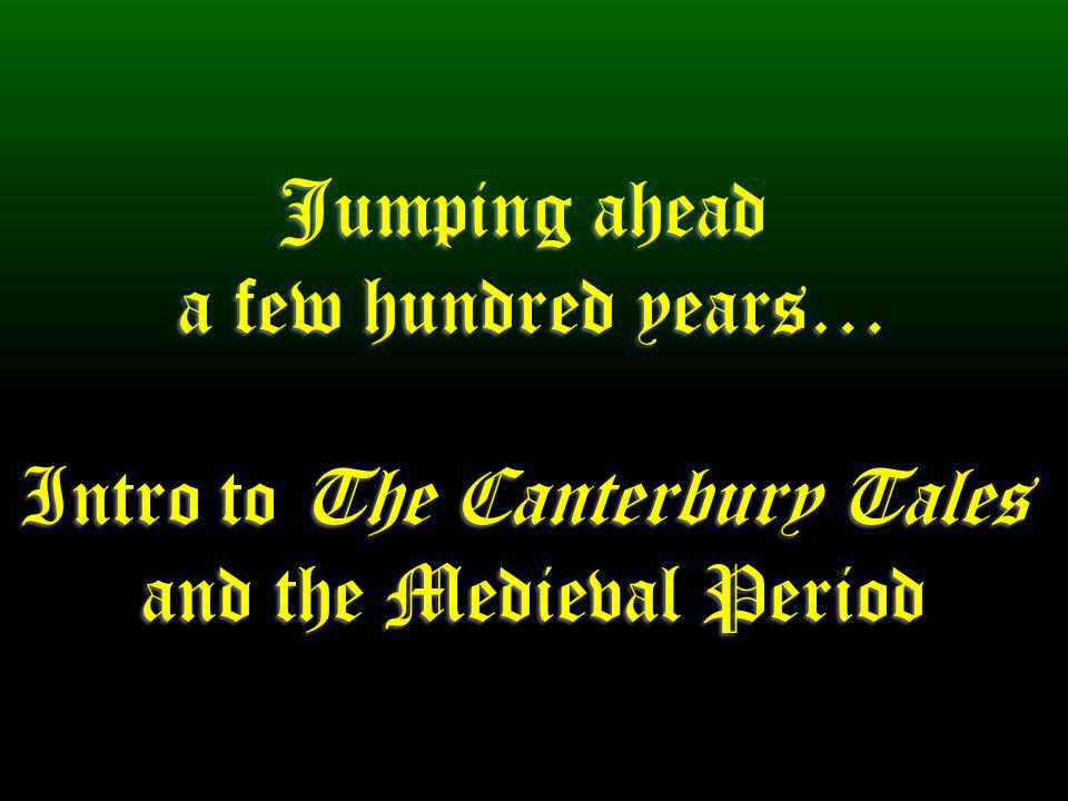 Jumping ahead a few hundred years… Intro to The Canterbury Tales and the Medieval Period