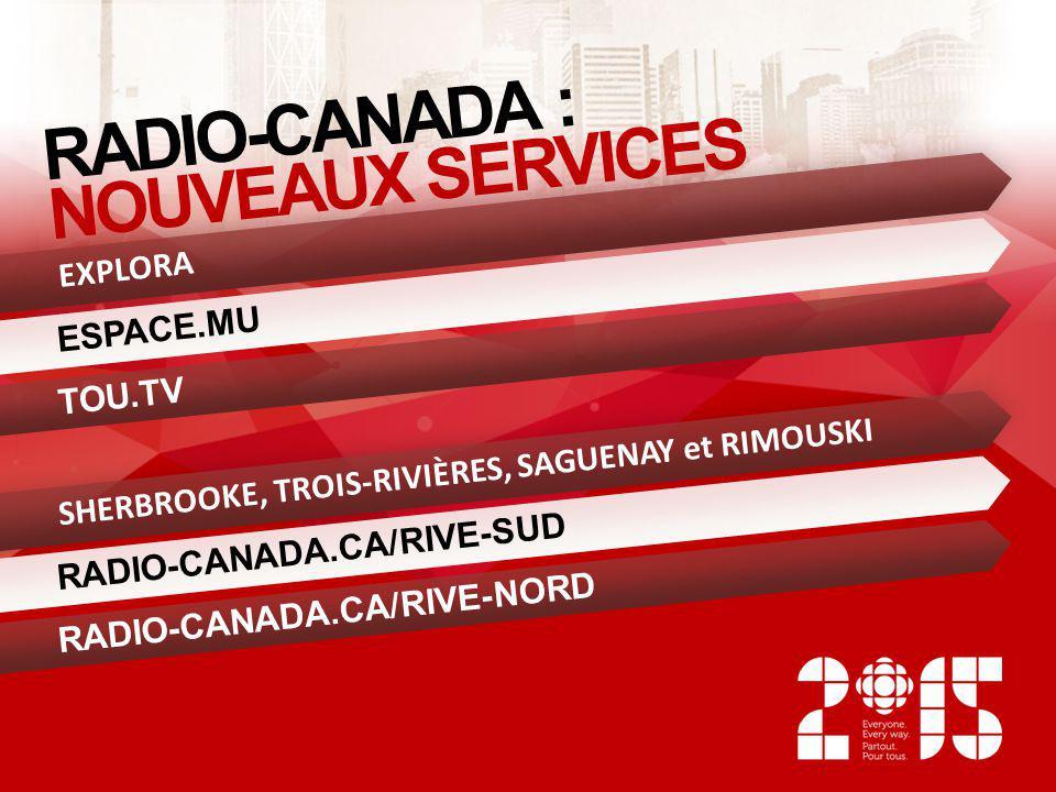 RADIO-CANADA : NOUVEAUX SERVICES EXPLORA ESPACE.MU TOU.TV SHERBROOKE, TROIS-RIVIÈRES, SAGUENAY et RIMOUSKI RADIO-CANADA.CA/RIVE-SUD RADIO-CANADA.CA/RI