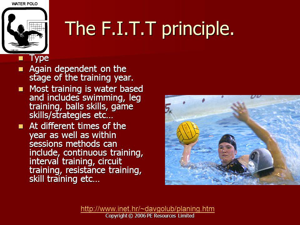 Copyright © 2006 PE Resources Limited The F.I.T.T principle. Type Type Again dependent on the stage of the training year. Again dependent on the stage