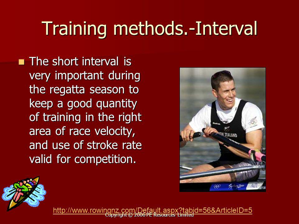 Copyright © 2006 PE Resources Limited Training methods.-Interval The short interval is very important during the regatta season to keep a good quantit