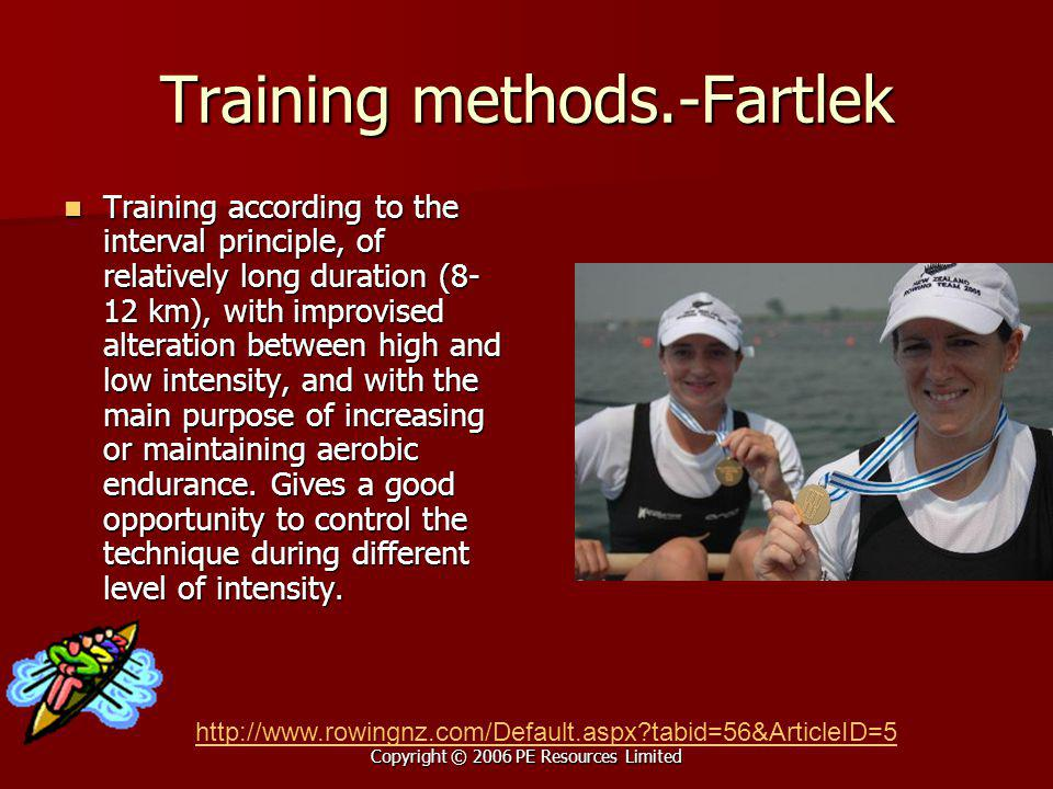 Copyright © 2006 PE Resources Limited Training methods.-Fartlek Training according to the interval principle, of relatively long duration (8- 12 km),