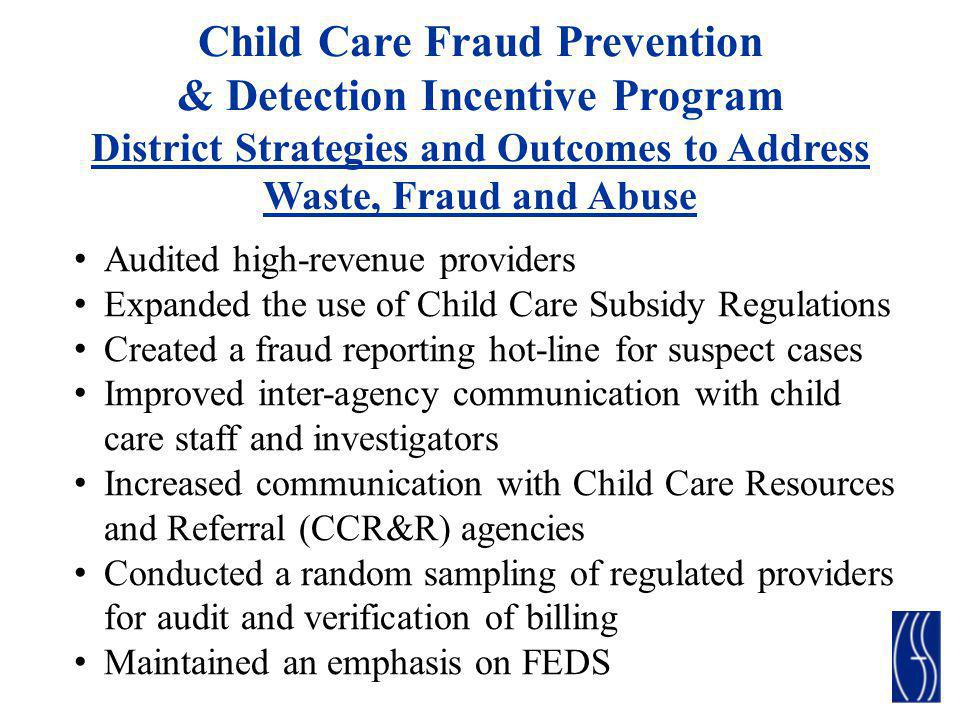 Child Care Fraud Prevention & Detection Incentive Program District Strategies and Outcomes to Address Waste, Fraud and Abuse Audited high-revenue prov