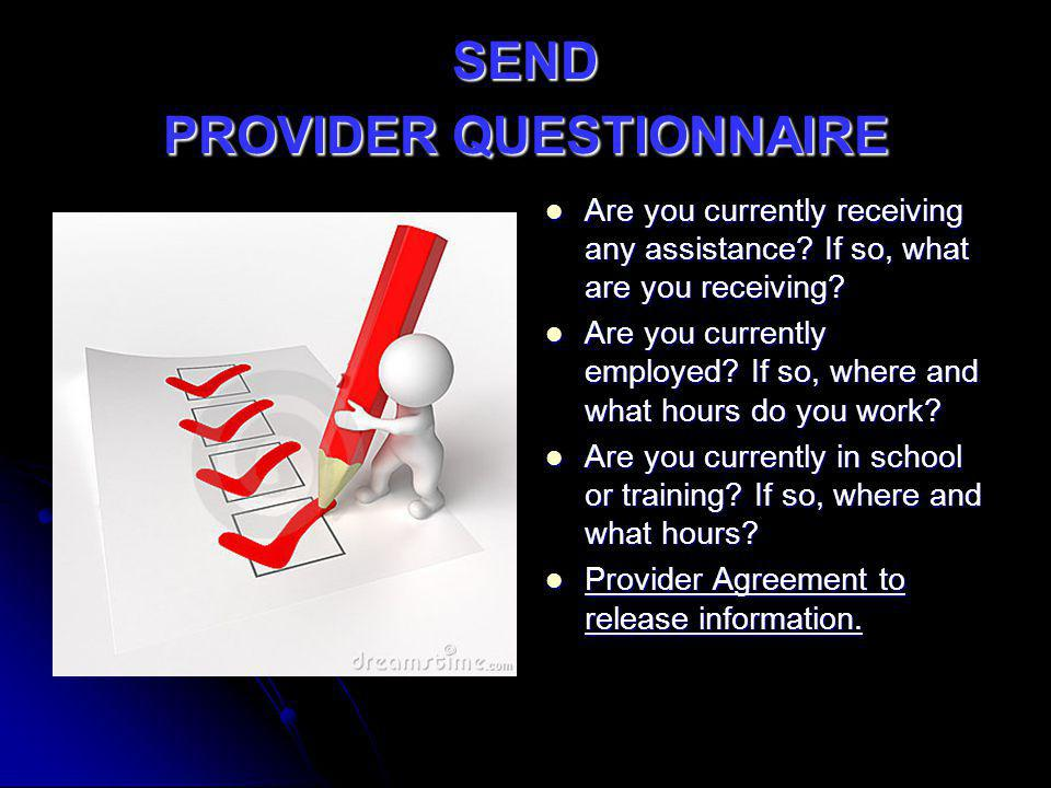 SEND PROVIDER QUESTIONNAIRE Are you currently receiving any assistance? If so, what are you receiving? Are you currently receiving any assistance? If