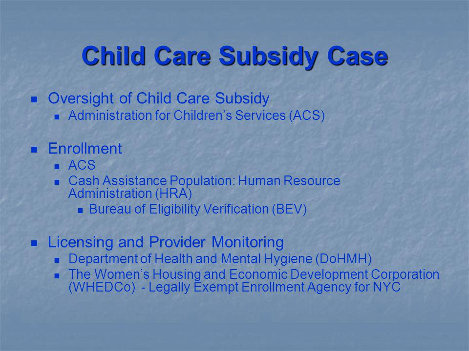 Child Care Subsidy Case Oversight of Child Care Subsidy Administration for Childrens Services (ACS) Enrollment ACS Cash Assistance Population: Human R