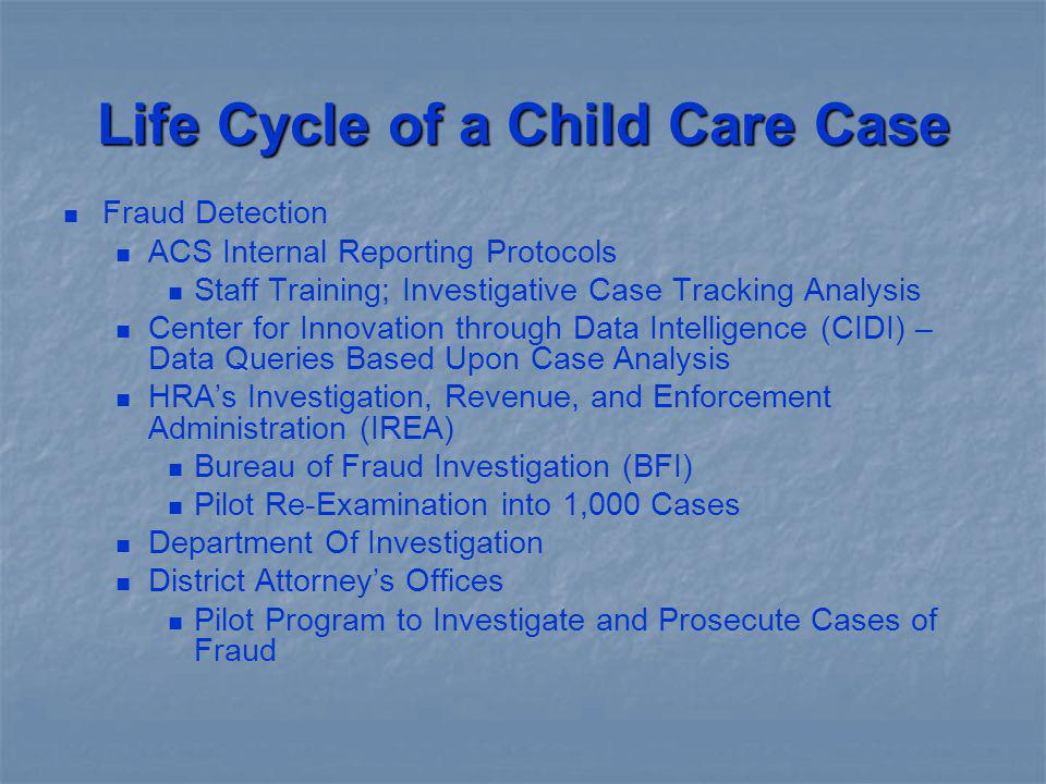 Life Cycle of a Child Care Case Fraud Detection ACS Internal Reporting Protocols Staff Training; Investigative Case Tracking Analysis Center for Innov