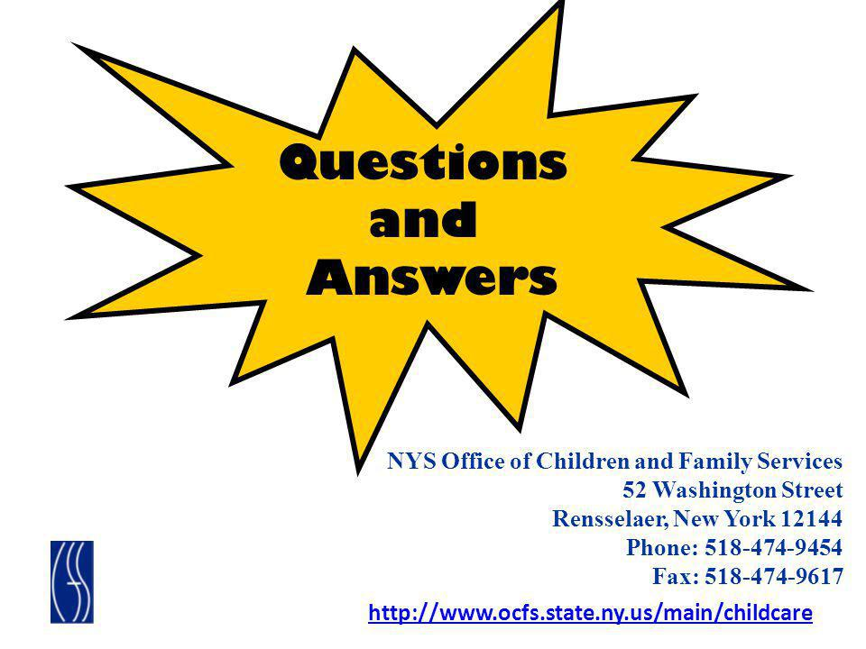Questions and Answers http://www.ocfs.state.ny.us/main/childcare NYS Office of Children and Family Services 52 Washington Street Rensselaer, New York