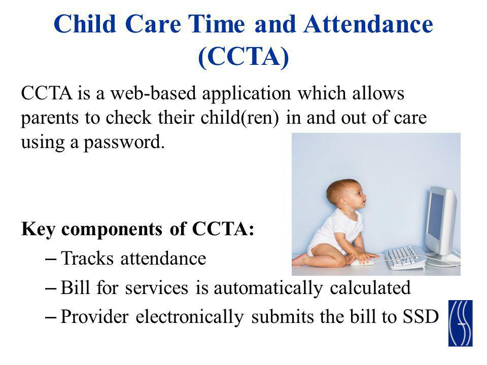 Child Care Time and Attendance (CCTA) Goals Improve the timeliness and accuracy of payments to child care providers Decrease the administrative burden on child care providers and local districts Increase fiscal accountability, including fraud prevention