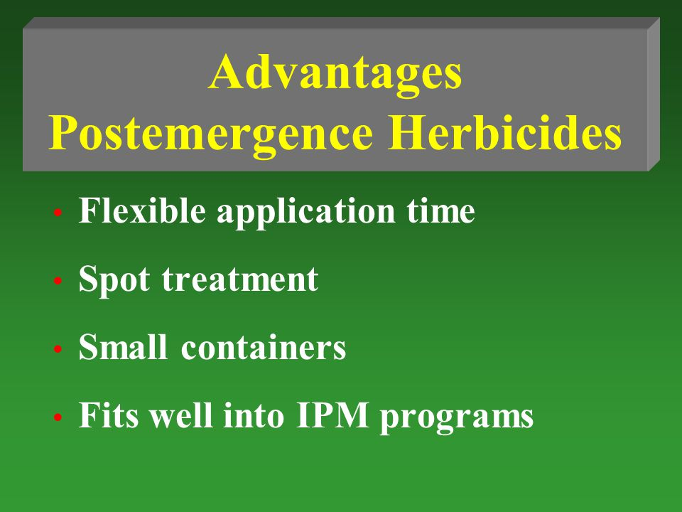 Advantages Postemergence Herbicides Flexible application time Spot treatment Small containers Fits well into IPM programs