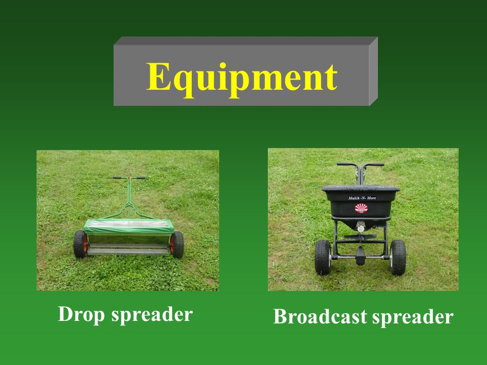 Equipment Drop spreader Broadcast spreader