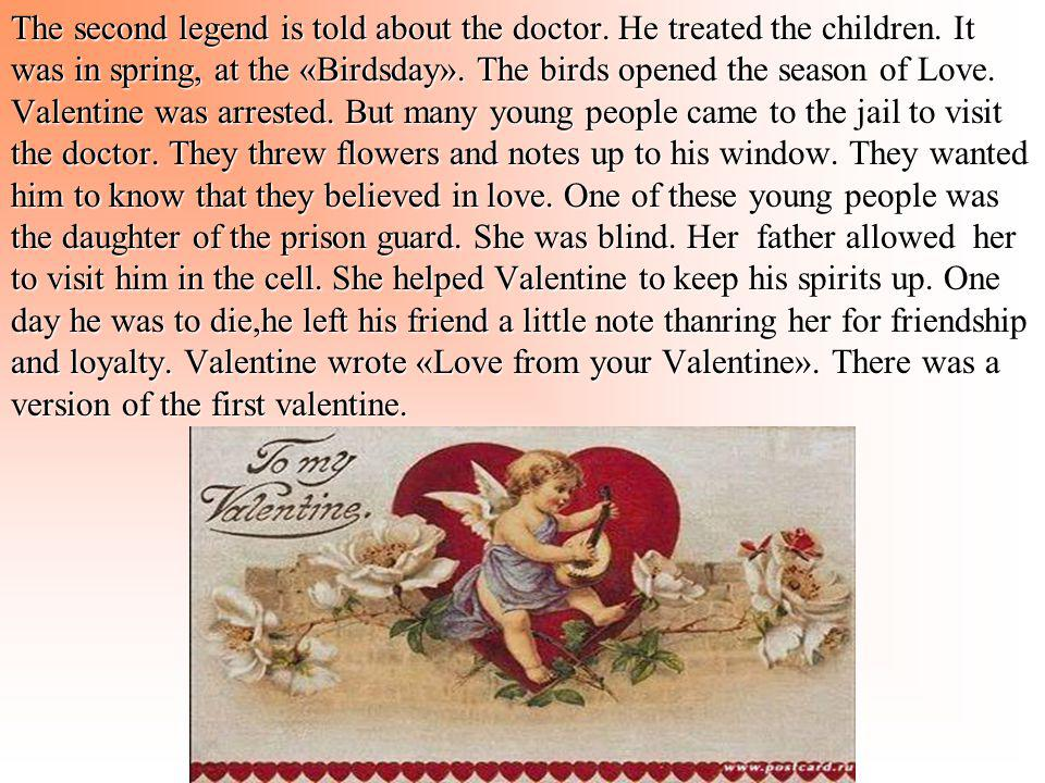 The second legend is told about the doctor. He treated the children. It was in spring, at the «Birdsday». The birds opened the season of Love. Valenti