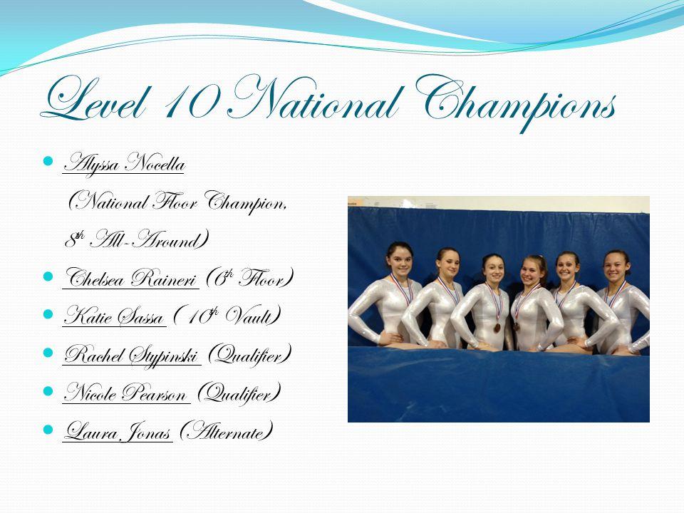 Level 10 National Champions Alyssa Nocella (National Floor Champion, 8 th All-Around) Chelsea Raineri (6 th Floor) Katie Sassa ( 10 th Vault) Rachel S