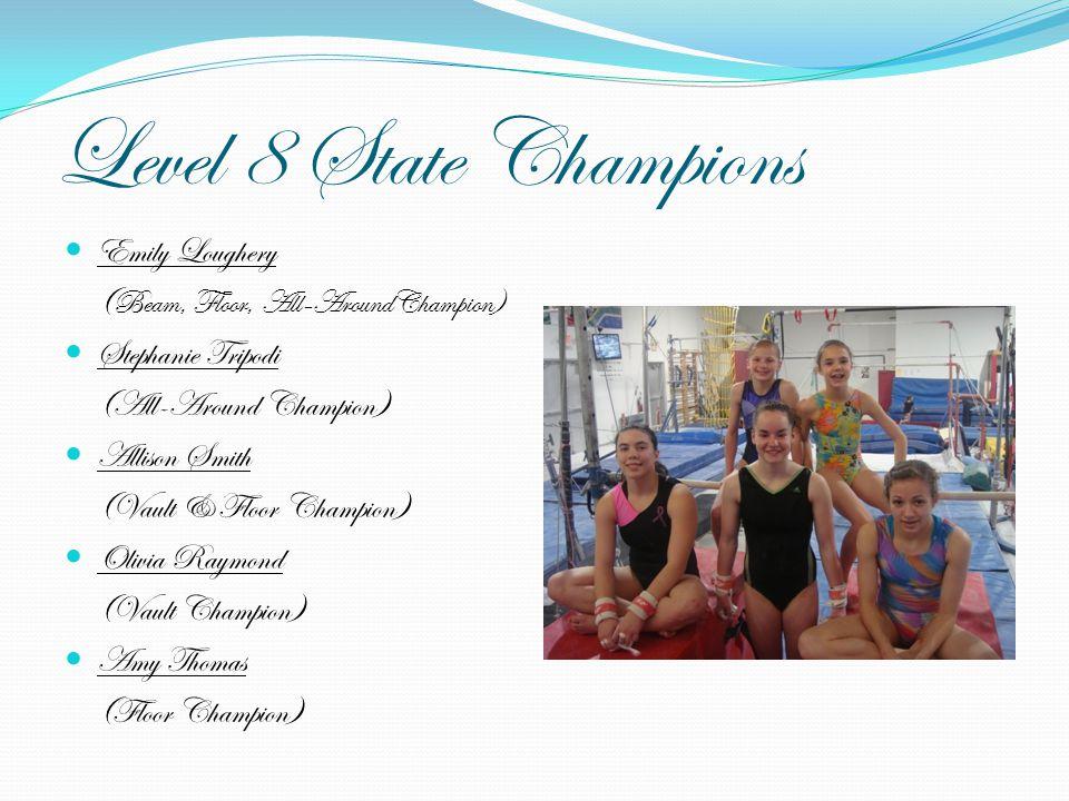 Level 8 State Champions Emily Loughery ( Beam, Floor, All-AroundChampion) Stephanie Tripodi (All-Around Champion) Allison Smith (Vault & Floor Champio