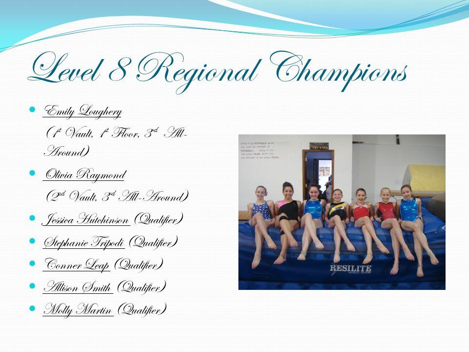 Level 8 Regional Champions Emily Loughery (1 st Vault, 1 st Floor, 3 rd All- Around) Olivia Raymond (2 nd Vault, 3 rd All-Around) Jessica Hutchinson (
