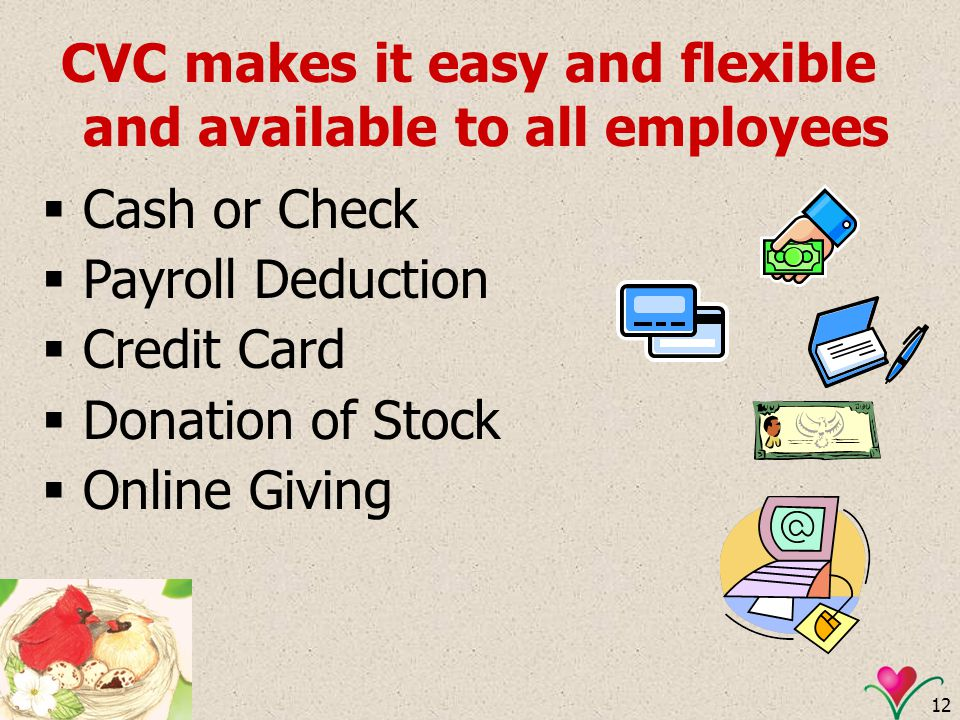 12 CVC makes it easy and flexible and available to all employees Cash or Check Payroll Deduction Credit Card Donation of Stock Online Giving