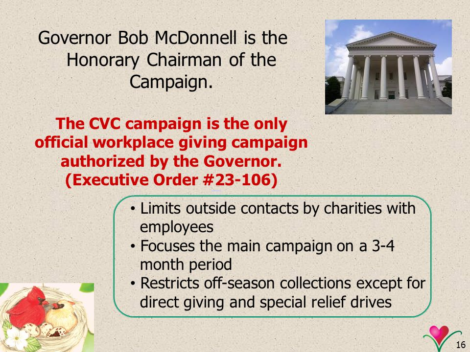 16 Governor Bob McDonnell is the Honorary Chairman of the Campaign. The CVC campaign is the only official workplace giving campaign authorized by the