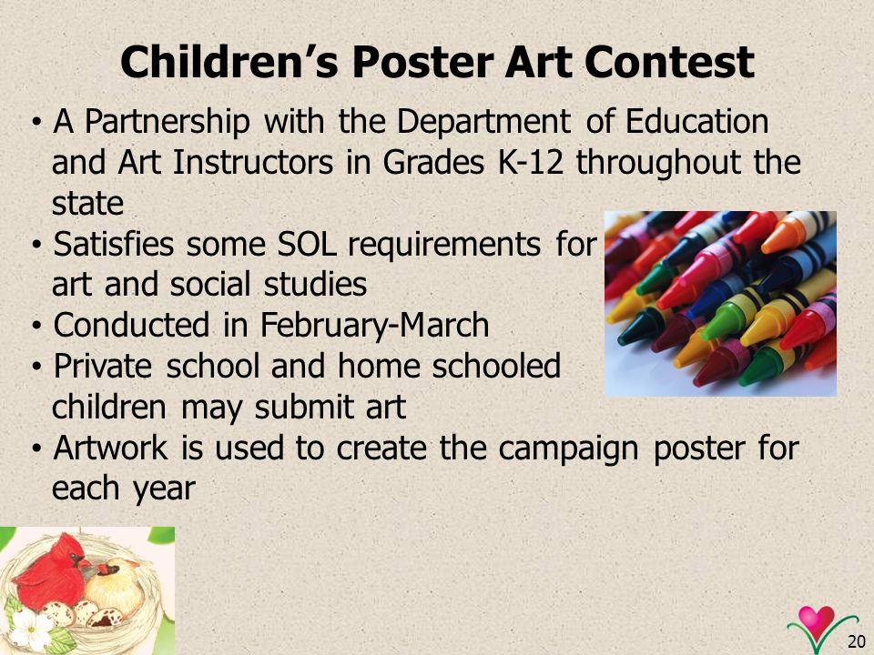 20 Childrens Poster Art Contest A Partnership with the Department of Education and Art Instructors in Grades K-12 throughout the state Satisfies some