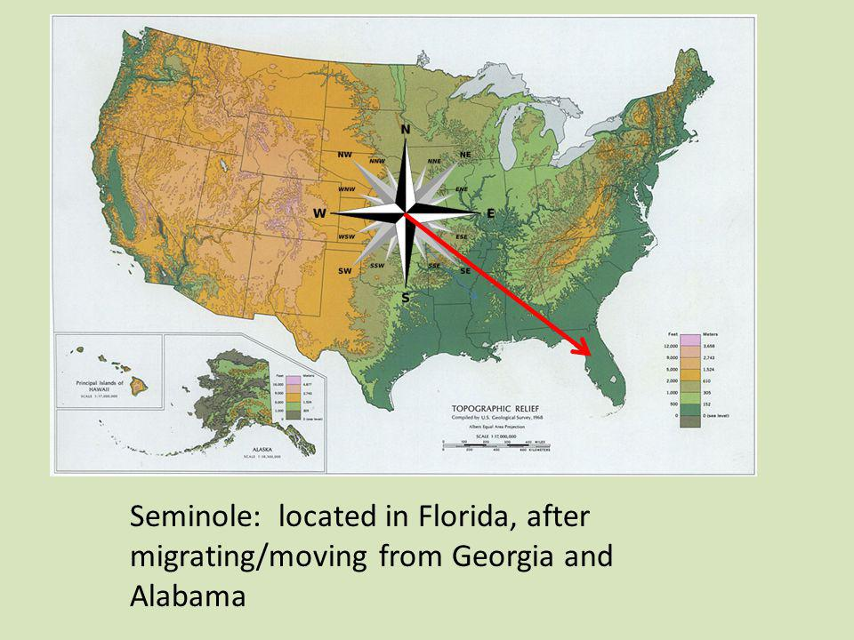 Seminole: located in Florida, after migrating/moving from Georgia and Alabama