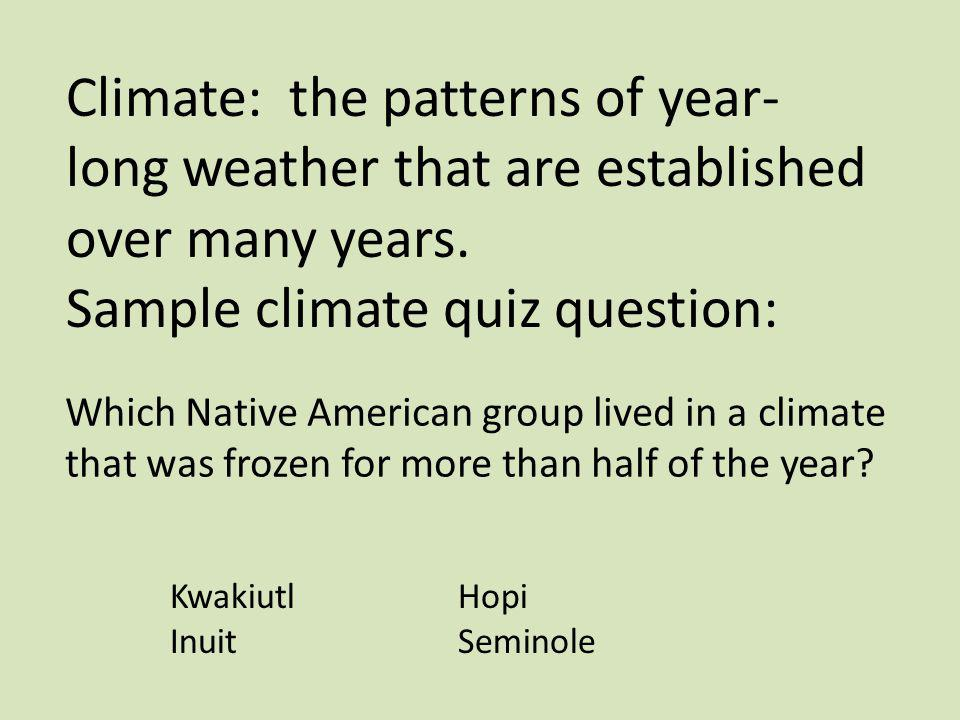 Sample climate quiz question: Which Native American group lived in a climate that was frozen for more than half of the year.