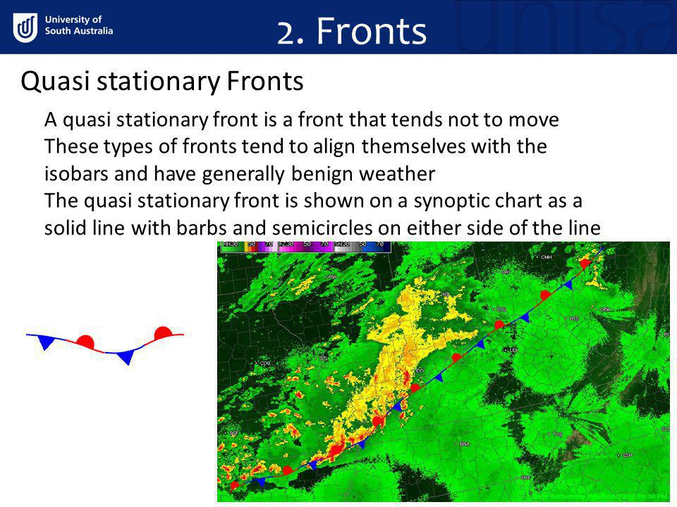 2. Fronts Quasi stationary Fronts A quasi stationary front is a front that tends not to move These types of fronts tend to align themselves with the i