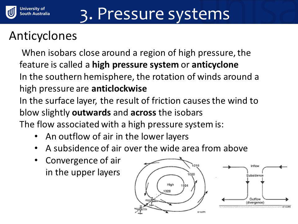 3. Pressure systems Anticyclones When isobars close around a region of high pressure, the feature is called a high pressure system or anticyclone In t