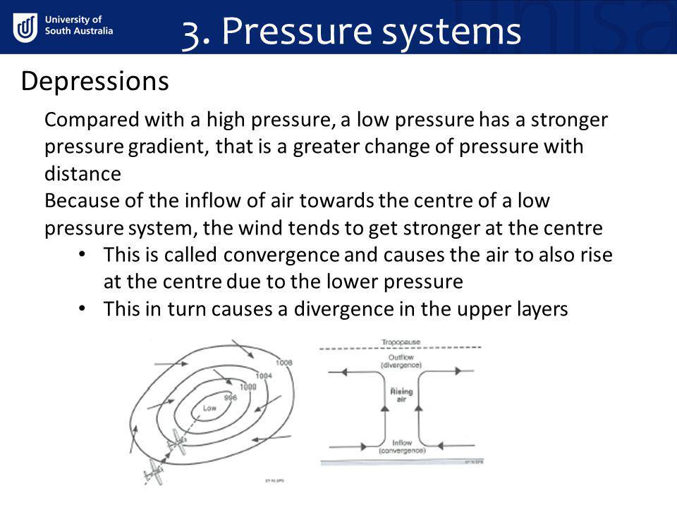 3. Pressure systems Depressions Compared with a high pressure, a low pressure has a stronger pressure gradient, that is a greater change of pressure w