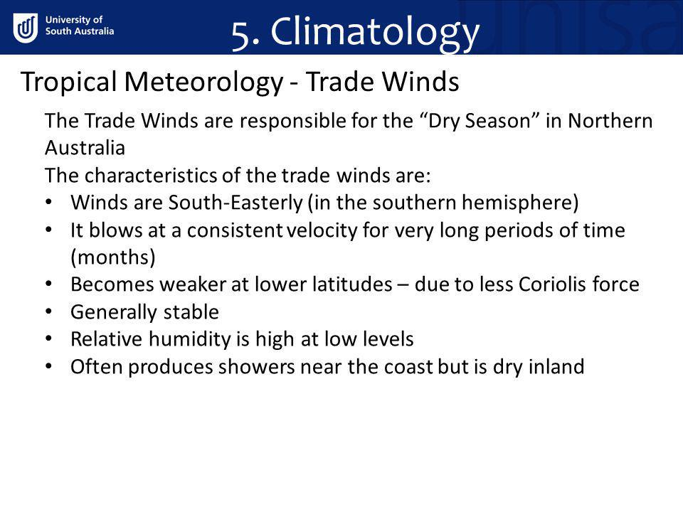 Tropical Meteorology - Trade Winds The Trade Winds are responsible for the Dry Season in Northern Australia The characteristics of the trade winds are