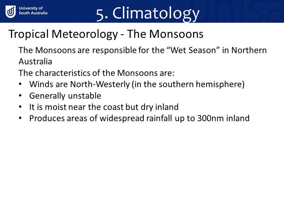 Tropical Meteorology - The Monsoons The Monsoons are responsible for the Wet Season in Northern Australia The characteristics of the Monsoons are: Win