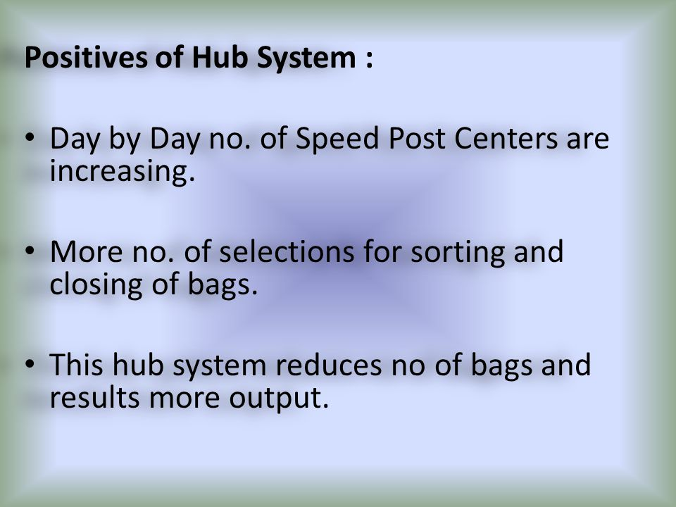 Positives of Hub System : Day by Day no. of Speed Post Centers are increasing.