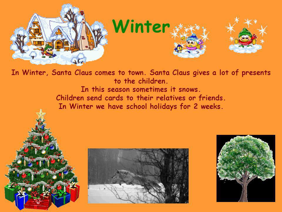 Winter In Winter, Santa Claus comes to town.Santa Claus gives a lot of presents to the children.