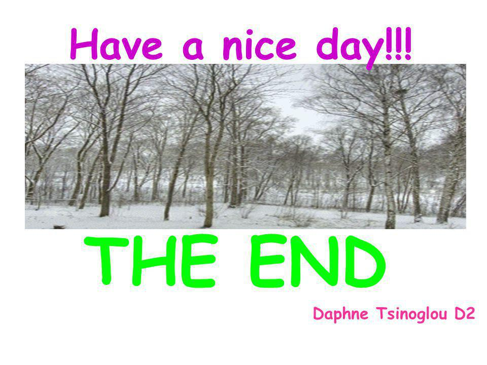 Have a nice day!!! THE END Daphne Tsinoglou D2