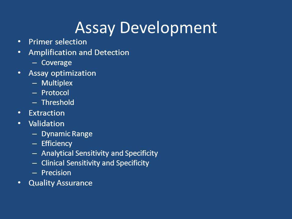 Assay Development Primer selection Amplification and Detection – Coverage Assay optimization – Multiplex – Protocol – Threshold Extraction Validation