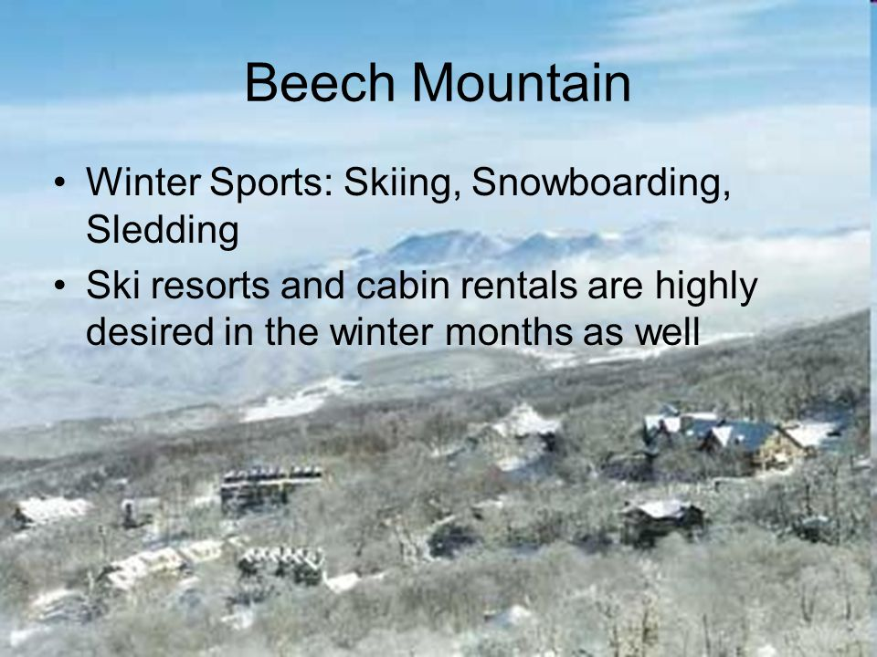Beech Mountain Winter Sports: Skiing, Snowboarding, Sledding Ski resorts and cabin rentals are highly desired in the winter months as well