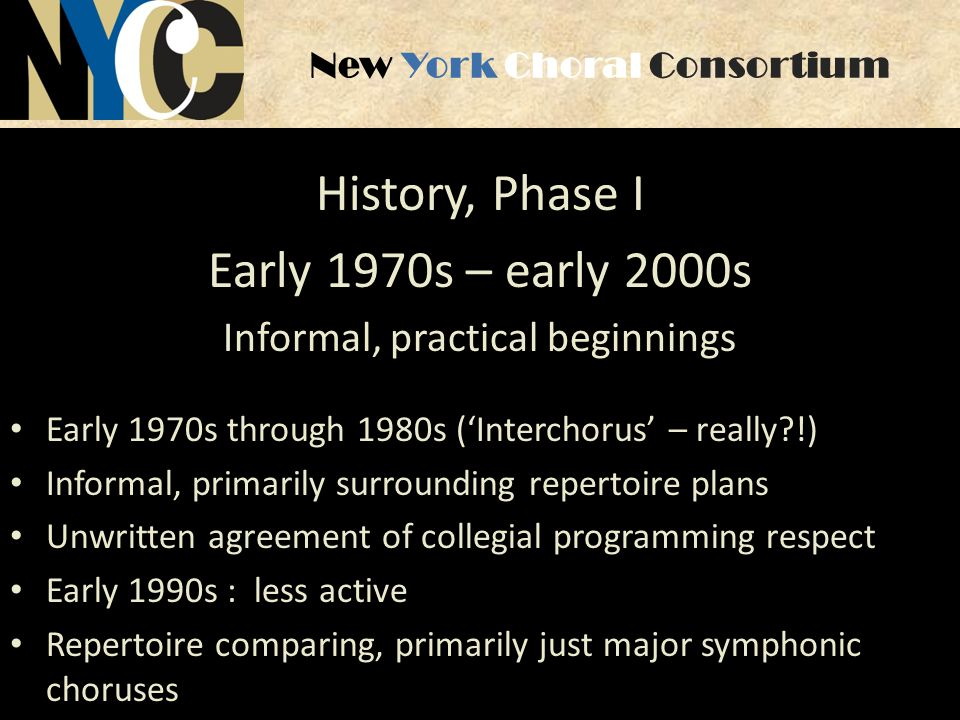 New York Choral Consortium History, Phase II 2003-2009 Emergence of Professional Pertinence and Credibility 2003 wake-up call: aborted Carnegie merger 2009: crisis of credibility – firmly established.