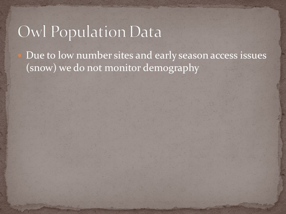 Due to low number sites and early season access issues (snow) we do not monitor demography