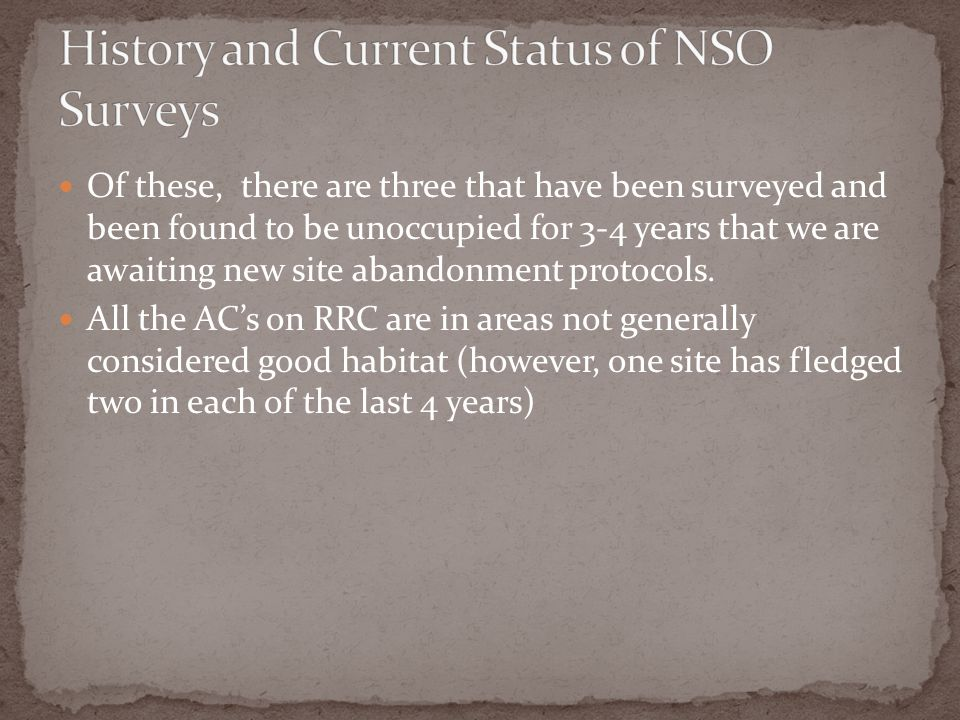 Of these, there are three that have been surveyed and been found to be unoccupied for 3-4 years that we are awaiting new site abandonment protocols.