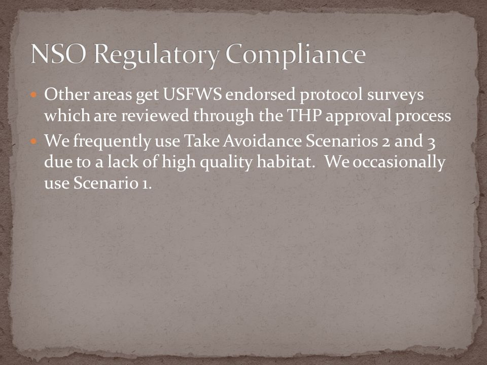 Other areas get USFWS endorsed protocol surveys which are reviewed through the THP approval process We frequently use Take Avoidance Scenarios 2 and 3 due to a lack of high quality habitat.