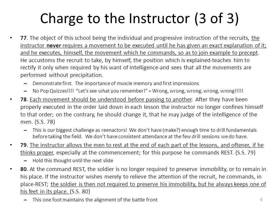 Charge to the Instructor (3 of 3) 77. The object of this school being the individual and progressive instruction of the recruits, the instructor never