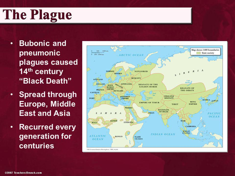Bubonic and pneumonic plagues caused 14 th century Black Death Spread through Europe, Middle East and Asia Recurred every generation for centuries The Plague