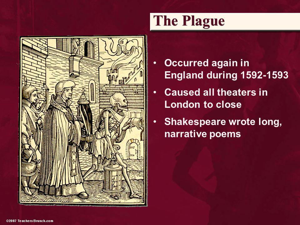 Occurred again in England during 1592-1593 Caused all theaters in London to close Shakespeare wrote long, narrative poems