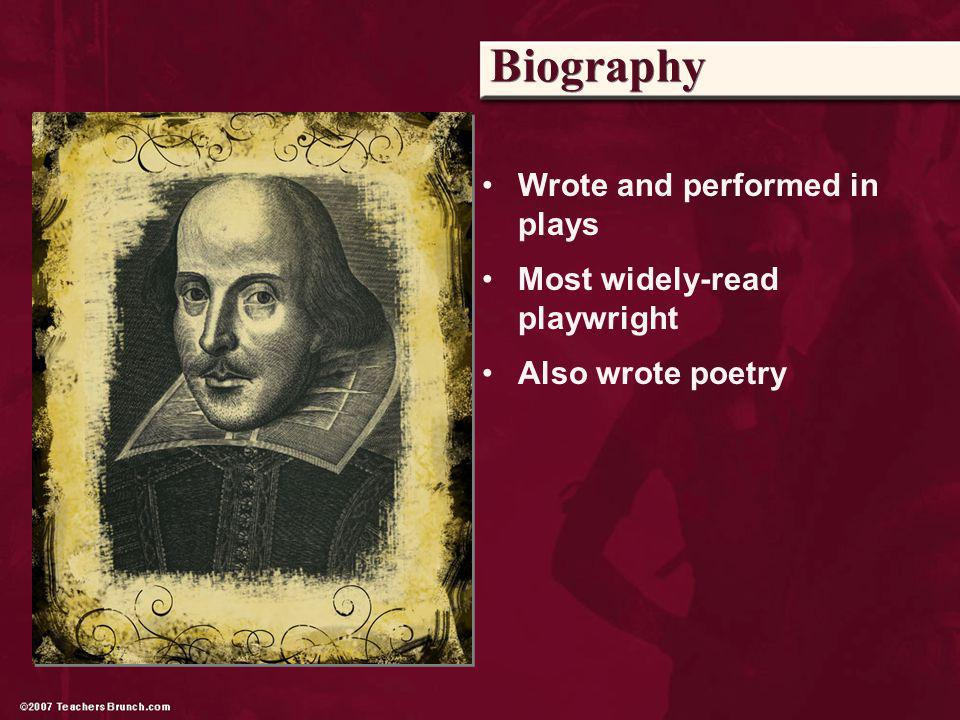 Biography Wrote and performed in plays Most widely-read playwright Also wrote poetry