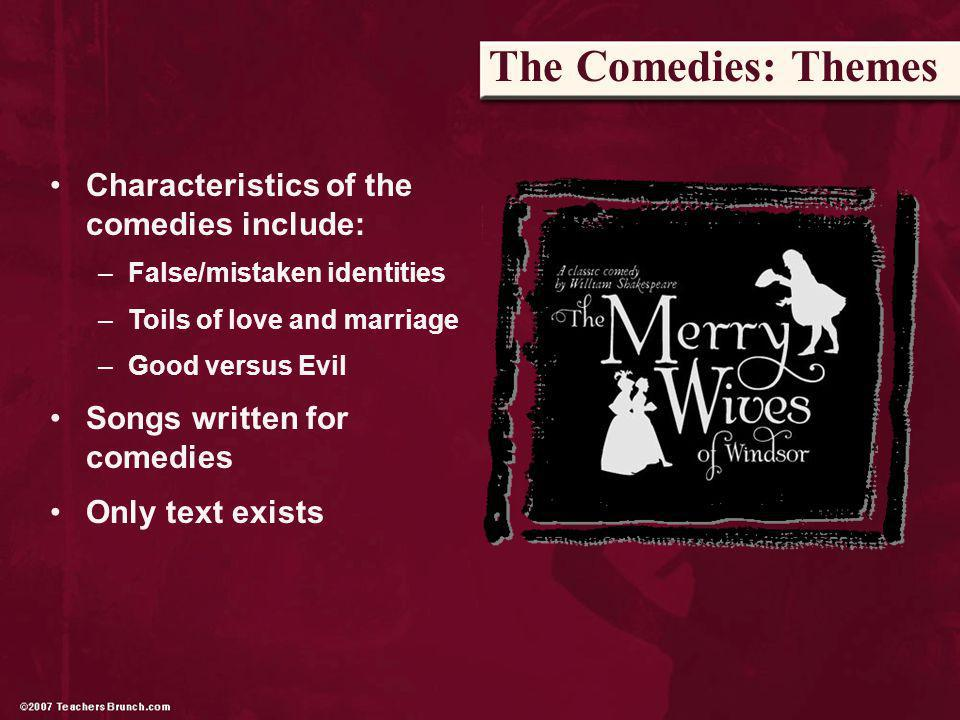 Characteristics of the comedies include: –False/mistaken identities –Toils of love and marriage –Good versus Evil Songs written for comedies Only text exists The Comedies: Themes