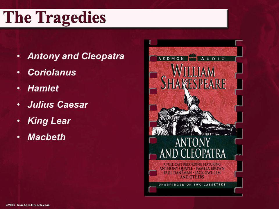 Antony and Cleopatra Coriolanus Hamlet Julius Caesar King Lear Macbeth The Tragedies