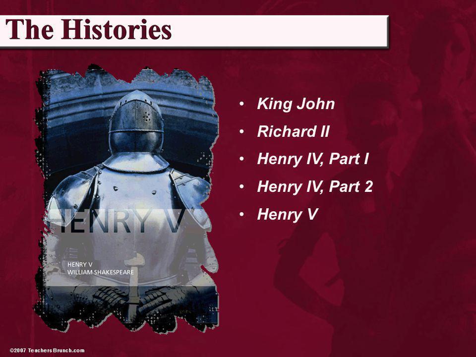 King John Richard II Henry IV, Part I Henry IV, Part 2 Henry V The Histories