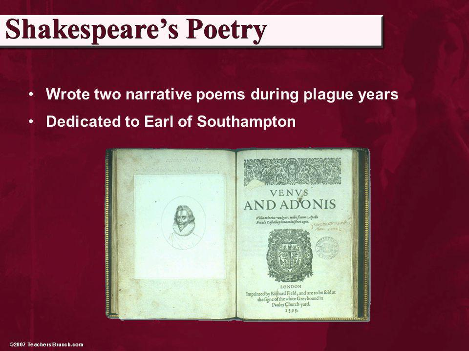 Wrote two narrative poems during plague years Dedicated to Earl of Southampton Shakespeares Poetry