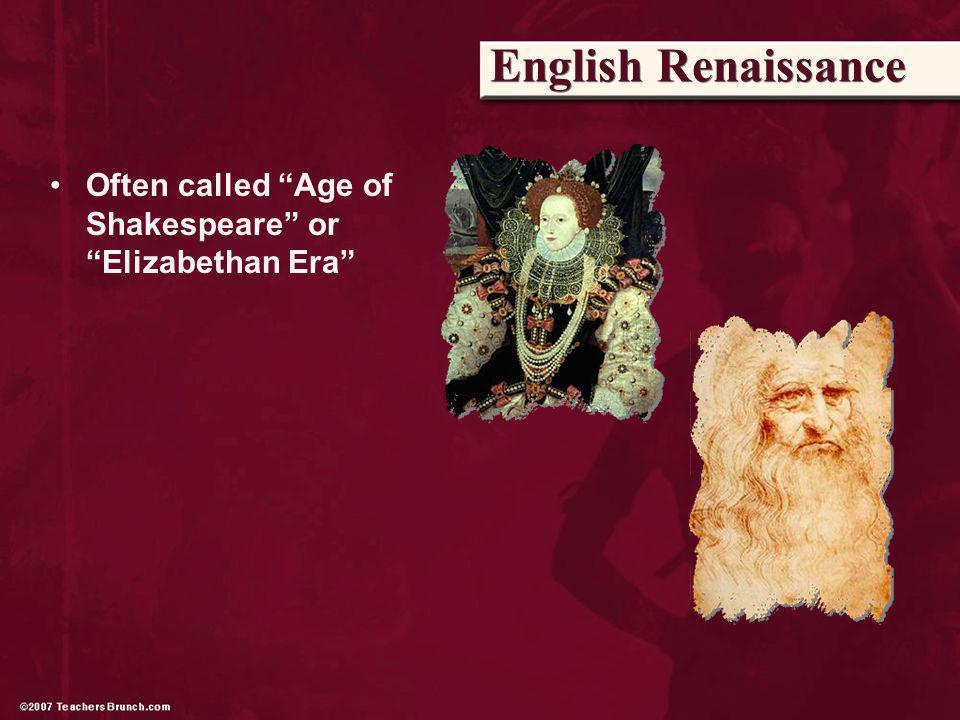 Often called Age of Shakespeare or Elizabethan Era