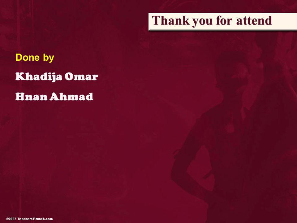 Thank you for attend Done by Khadija Omar Hnan Ahmad