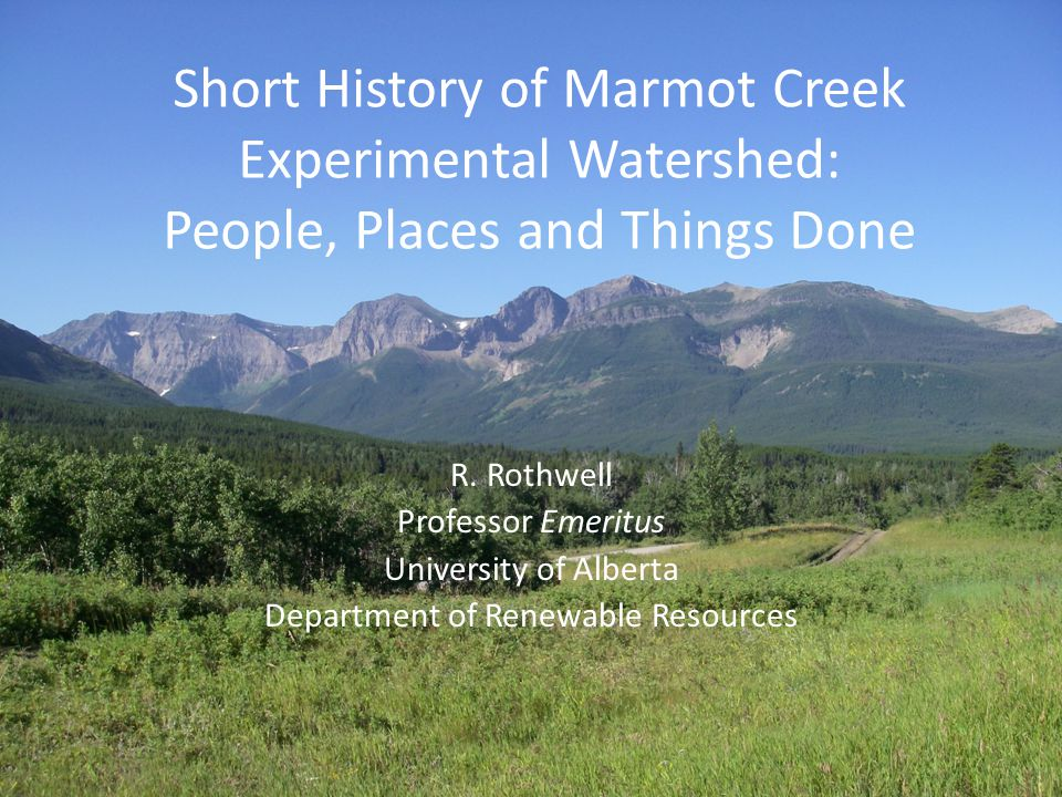 Short History of Marmot Creek Experimental Watershed: People, Places and Things Done R.