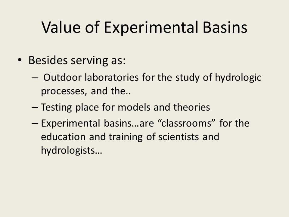 Besides serving as: – Outdoor laboratories for the study of hydrologic processes, and the..